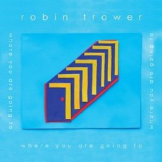 [CD]Where You Are Going to - Robin Trower